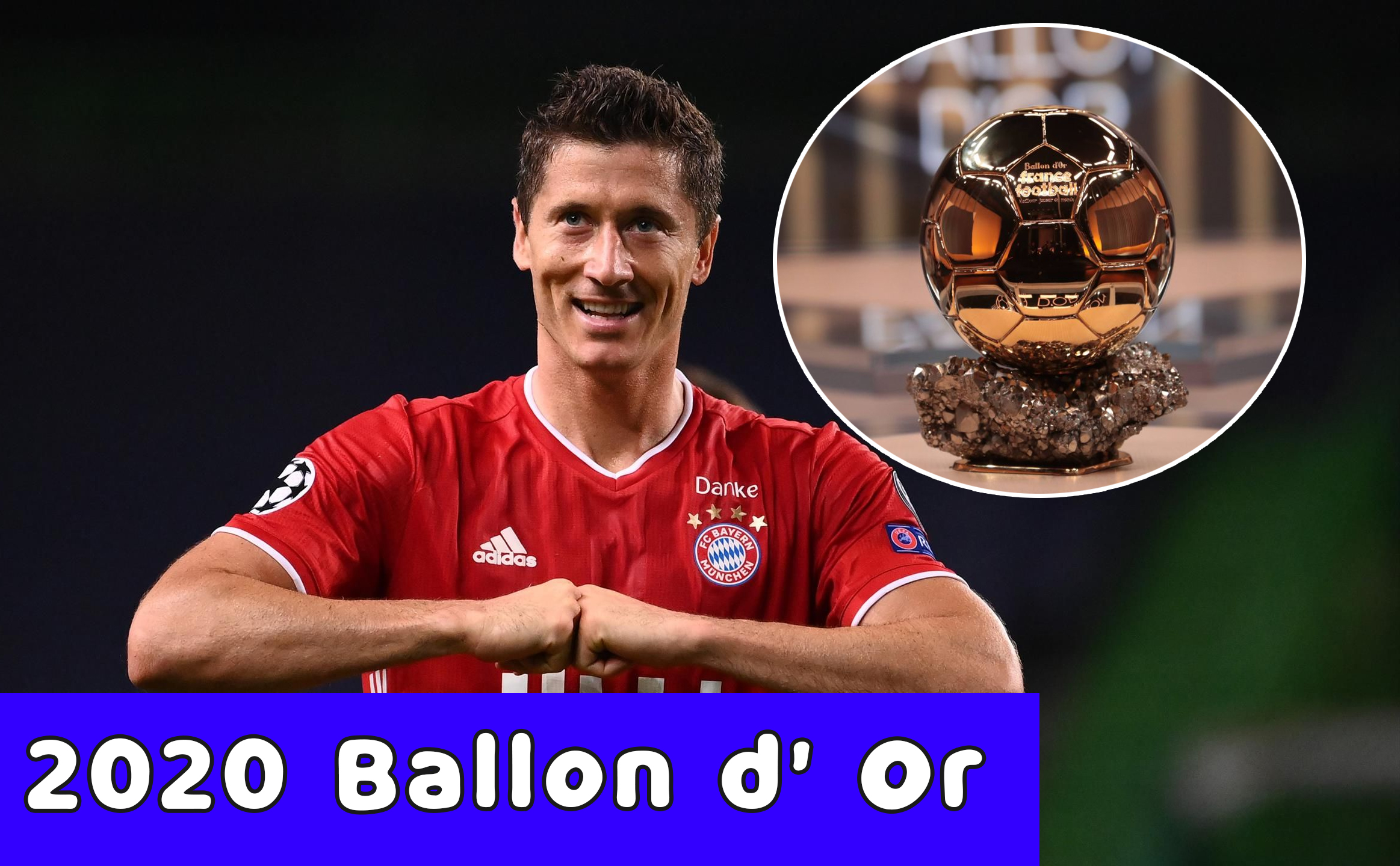 Robert Lewandowski still hopes that the 2020 Ballon d' Or will Return